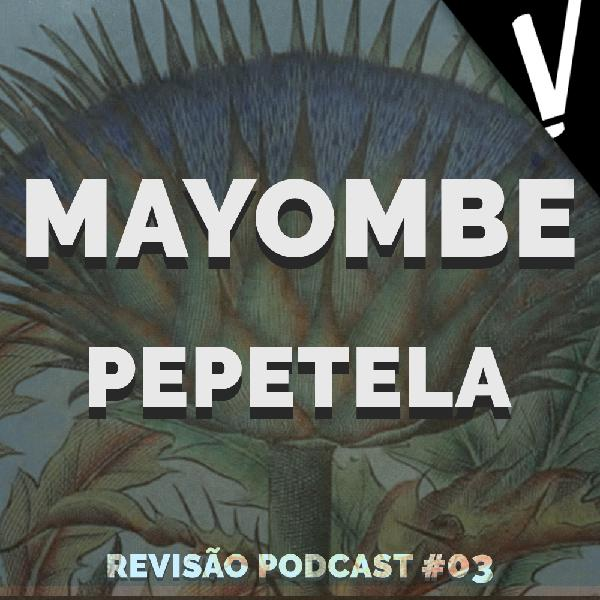 MAYOMBE - EPISODIO 03 - REVISÃO PODCAST