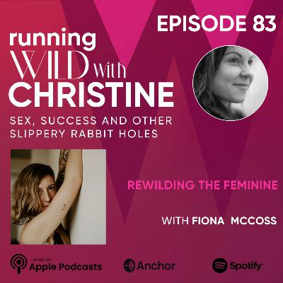 Ep 83: Rewilding the Feminine, with Fiona McCoss