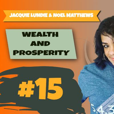 Episode 15 - How To Have A Wealth & Prosperity Mindset