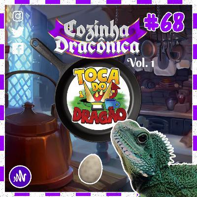 TDD EP#68 | COZINHA DRACÔNICA | Cozinhar é Uma Arte (VOL.1)