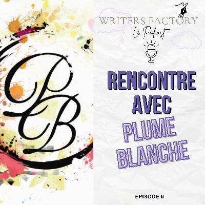 Rencontre avec Plume Blanche   WRITERS FACTORY ép 6