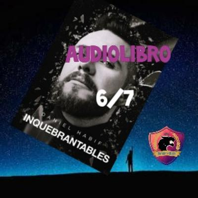 INQUEBRANTABLES - Audiolibro 6/7