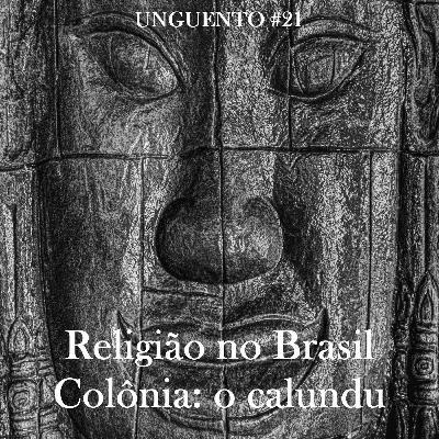 Unguento do Ogro #21: Religião no Brasil Colônia: o calundu