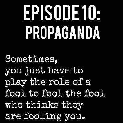 Episode 10: Propaganda