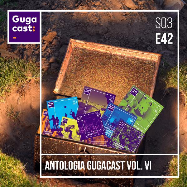 Antologia Gugacast Vol. VI - Gugacast - S03E42