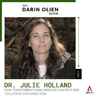 #72 Dr. Julie Holland on How Transformational Medicine Can Help Our Collective Disconnection