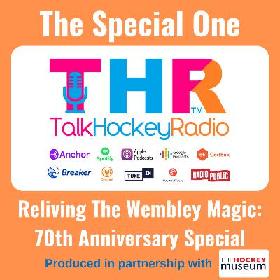 Talk Hockey Radio: The Special One - Reliving The Wembley Magic: 70th Anniversary Special