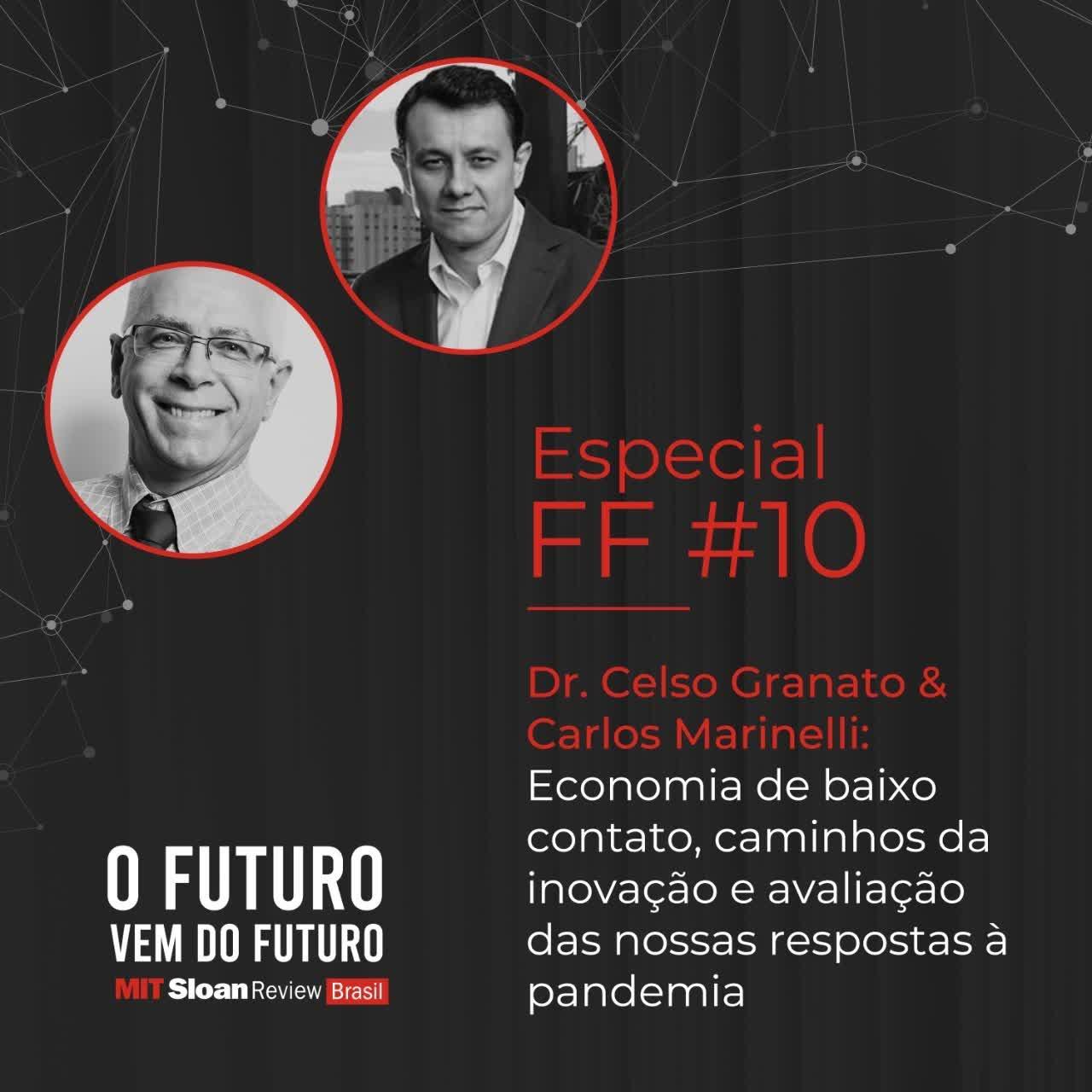 #10 - Dr. Celso Granato & Carlos Marinelli: Economia de baixo contato, caminhos da inovação e avaliação das nossas respostas a pandemia