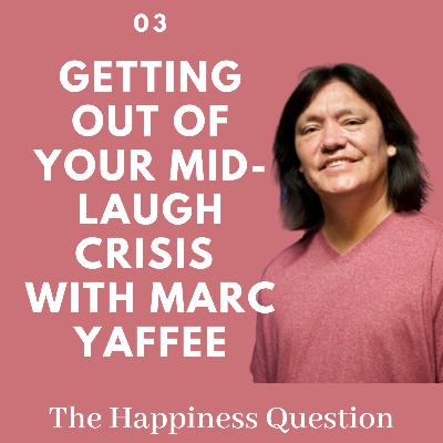 Getting out of Your Mid-Laugh Crisis with Marc Yaffee! | EP 3