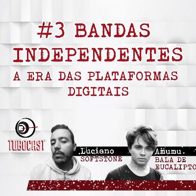 #03 Bandas independente e as plataformas digitais
