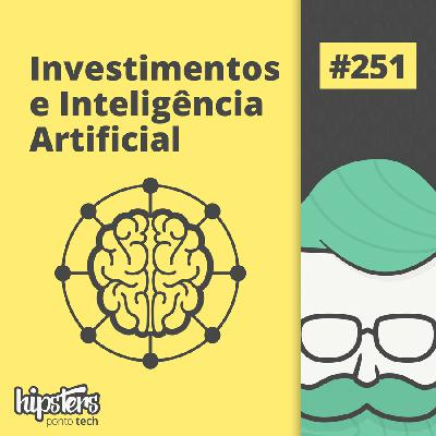 Investimentos e inteligência artificial – Hipsters Ponto Tech #251