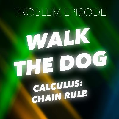 P2: Walk the Dog (Calculus: Chain Rule)