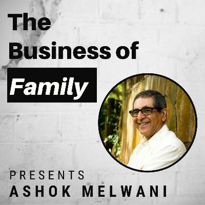 Ashok Melwani -  Negotiating an Exit From the 4th Generation Family Business [The Business of Family]