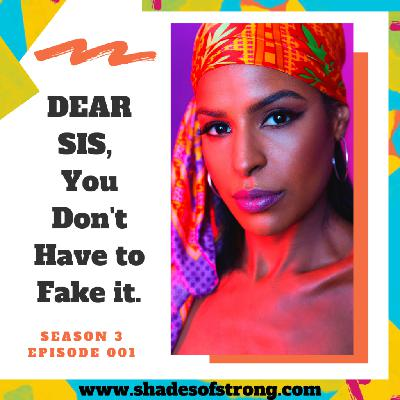 Dear Sis, You Don't Have to Fake It