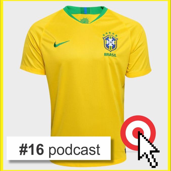 Podcast #16 Alemão trabalha 11 horas para comprar a camisa da seleção. Brasileiro, 48