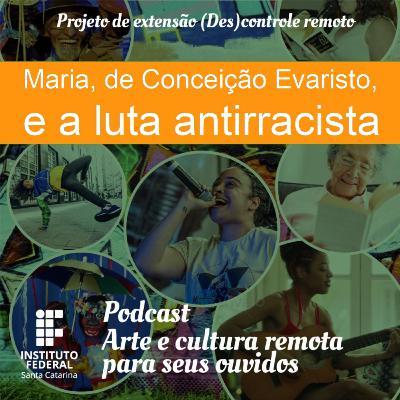 #03 | Arte e Cultura remota para seus ouvidos: Maria, de Conceição Evaristo, e a luta antirracista.