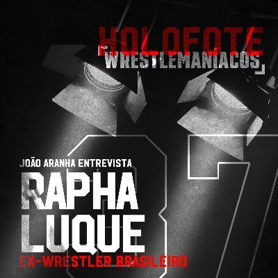 Holofote Wrestlemaníacos #37 - Rapha Luque