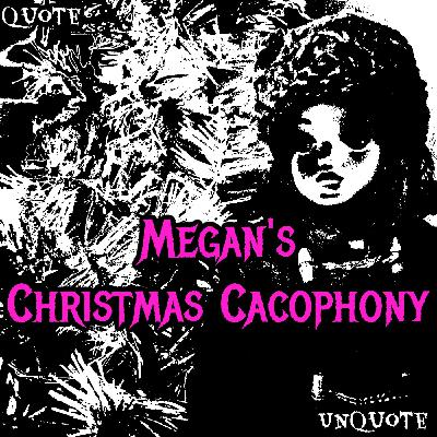 The Time Megan Gave You A Christmas Cacophony or Music To Open Presents Up With Your Children