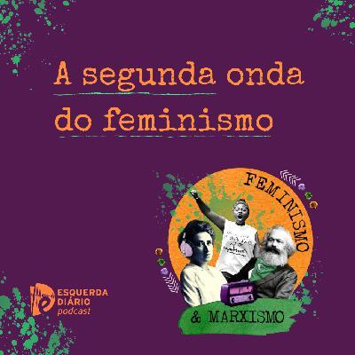 25: A segunda onda do feminismo