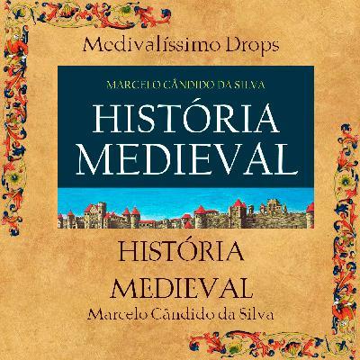 Medievalíssimo Drops: História Medieval (Marcelo Cândido da Silva)