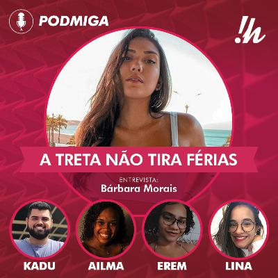 PODMIGA #15 - A treta não tira férias com Bárbara Morais (DFCEX)
