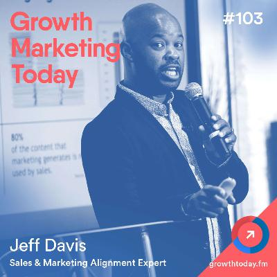 The 7-Step Roadmap to Marketing and Sales Alignment with Jeff Davis (GMT103)