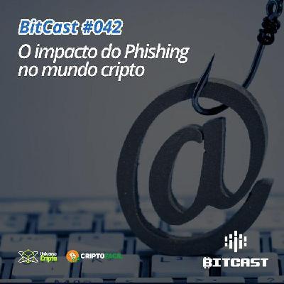 Bitcast 042 – O impacto do phishing no mundo cripto
