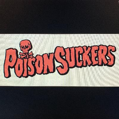 Friday Foreplay - POISON SUCKERS.
