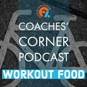 Coaches Corner 61 - Workout food before, during, and after