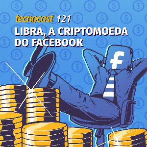 121 – Libra, a criptomoeda do Facebook
