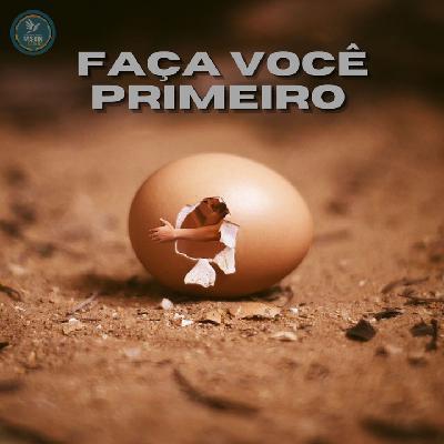 FAÇA VOCÊ PRIMEIRO   Pr Josué Moreira Jr.