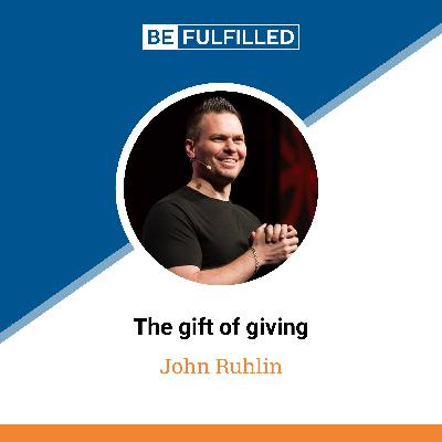 The Gift of Giving - John Ruhlin