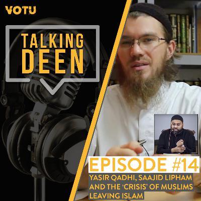 Ep 14: Yasir Qadhi, Saajid Lipham and the 'crisis' of Muslims leaving Islam