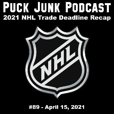 2021 NHL Trade Deadline Recap | #89 | 4/15/2021