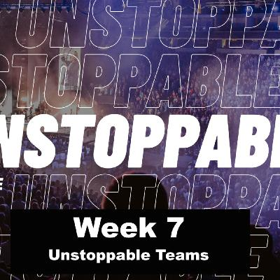 Unstoppable: Part 7 (Unstoppable Teams)