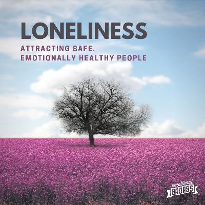 Loneliness, Attracting Safe Emotionally Healthy People