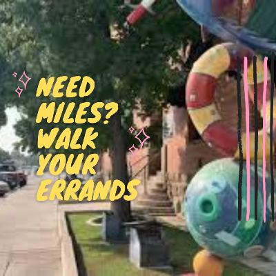 721. Need Miles? Walk Your Errands | Walk Talk