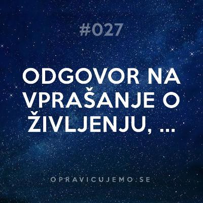 027: Odgovor na vprašanje o življenju, vesolju in sploh vsem