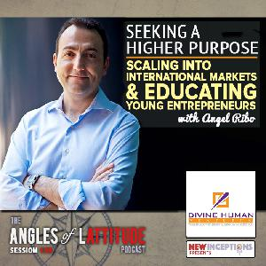 Angel Ribo – Seeking a Higher Purpose: Scaling into International Markets and Educating Young Entrepreneurs (AoL 135)