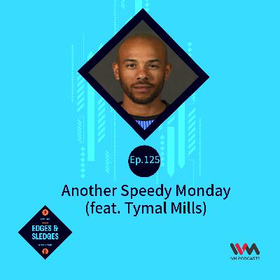 Ep. 125: Another Speedy Monday (feat. Tymal Mills)