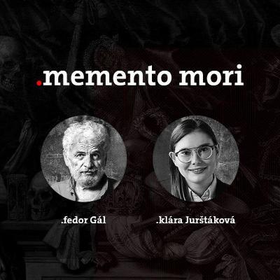 Podcast Fedora Gála a Kláry Jurštákovej: Memento Mori Hrdinstvo