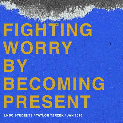 Fighting Worry By Becoming Present