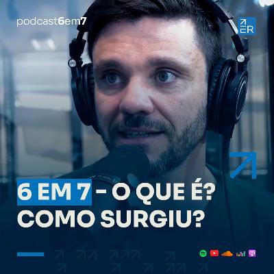6 em 7 - o que é? Como surgiu? | Podcast 6 em 7 #63