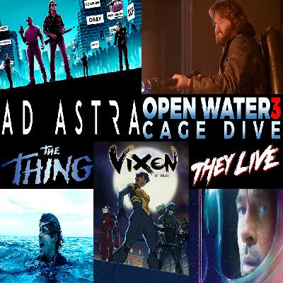 Week 166: (Ad Astra (2019), Vixen: The Movie (2017), Open Water 3: Cage Dive (2017). They Live (1988), The Thing (1982))
