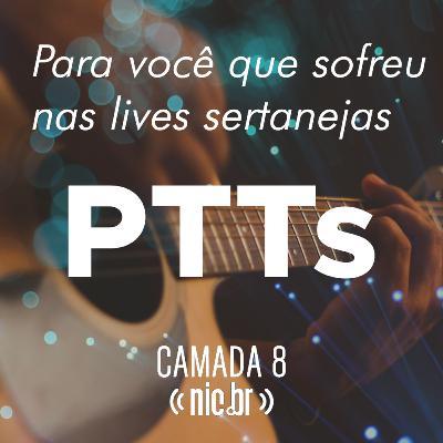 PTTs, pra você que sofreu nas lives sertanejas...