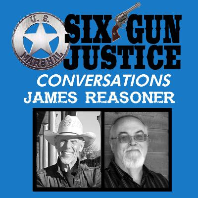 SIX-GUN JUSTICE CONVERSATIONS—JAMES REASONER