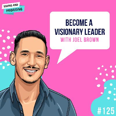 #125: Become a Visionary Leader with Joel Brown