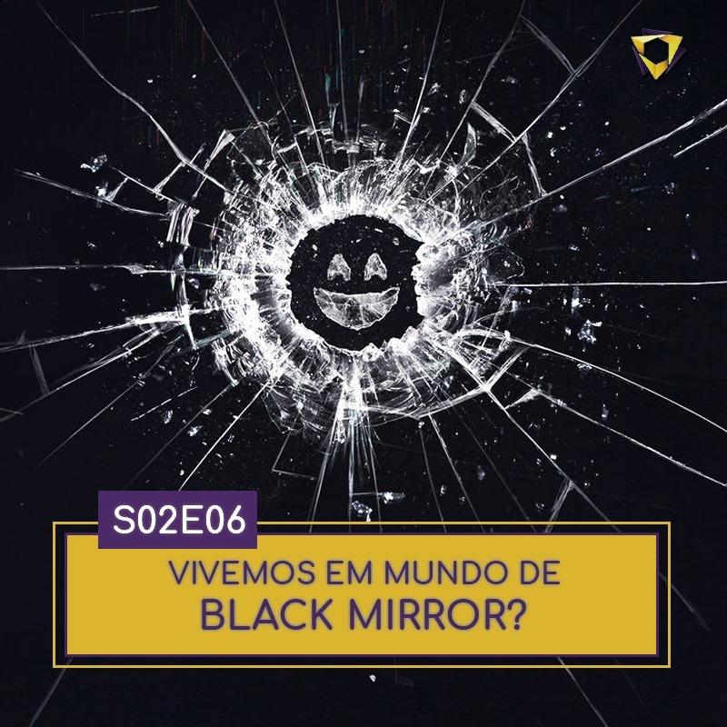 011. Vivemos em Mundo de Black Mirror?