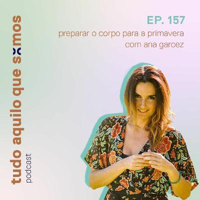episódio 157 // preparar o corpo para a primavera com Ana Garcez
