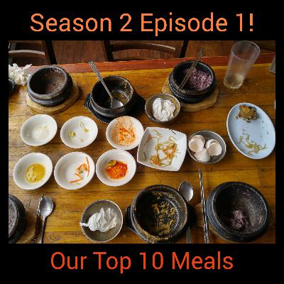 S2E1: Our Top 10 Meals
